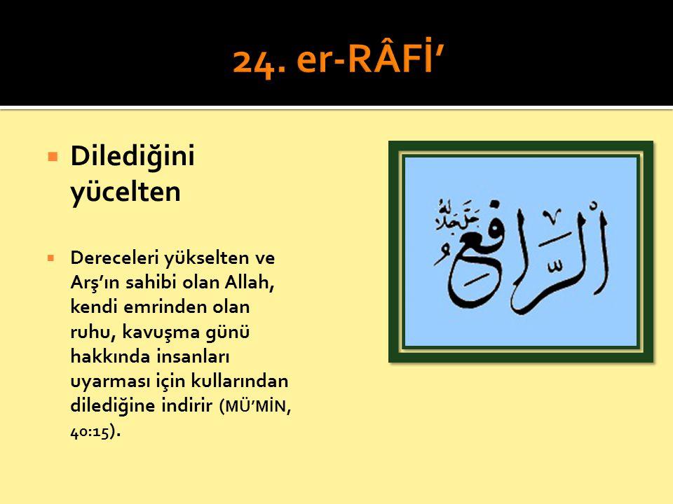 24. er-RÂFİ' Dilediğini yücelten