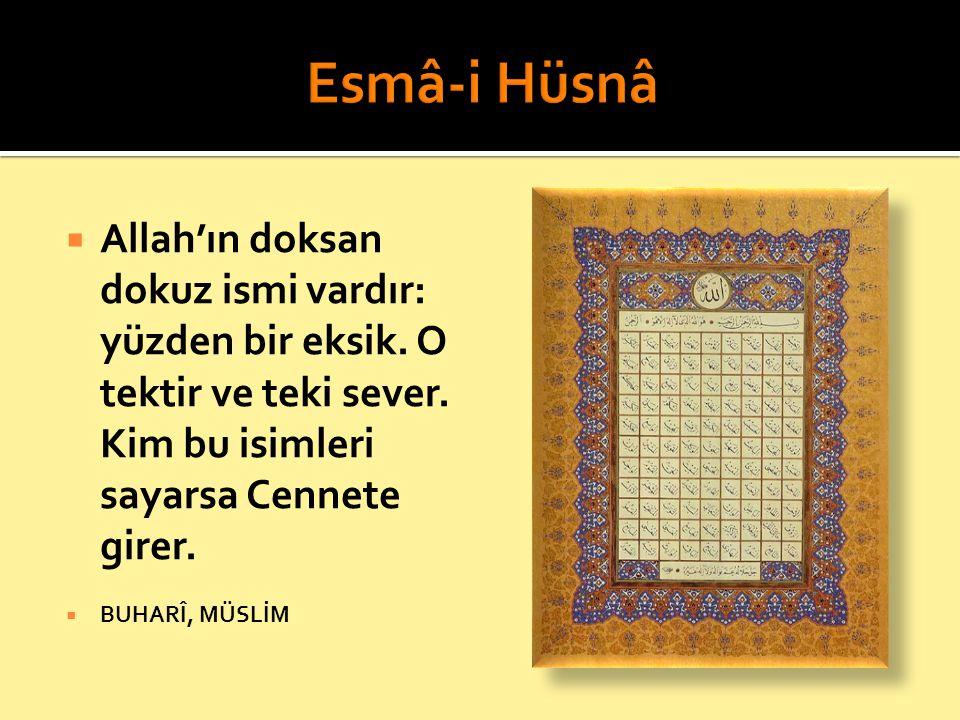 Esmâ-i Hüsnâ Allah'ın doksan dokuz ismi vardır: yüzden bir eksik. O tektir ve teki sever. Kim bu isimleri sayarsa Cennete girer.
