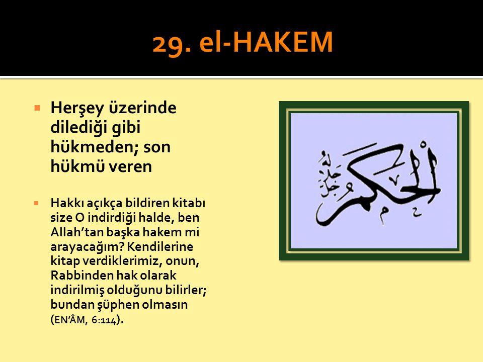 29. el-HAKEM Herşey üzerinde dilediği gibi hükmeden; son hükmü veren