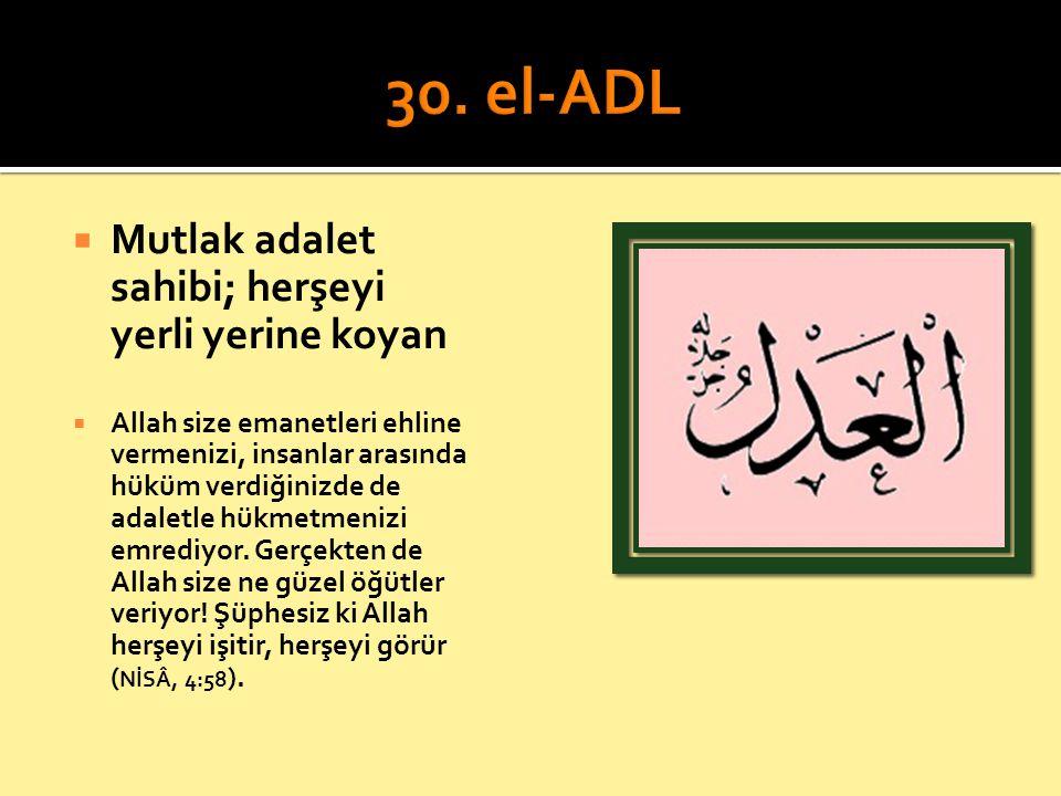 30. el-ADL Mutlak adalet sahibi; herşeyi yerli yerine koyan