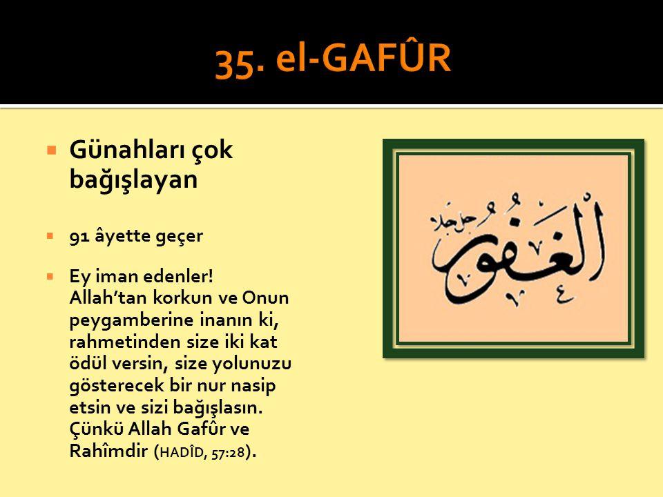 35. el-GAFÛR Günahları çok bağışlayan 91 âyette geçer