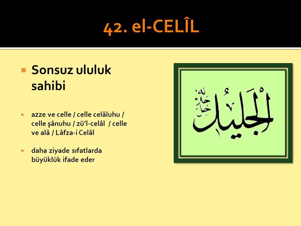 42. el-CELÎL Sonsuz ululuk sahibi