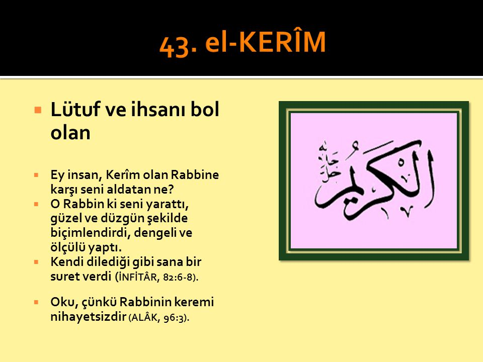 43. el-KERÎM Lütuf ve ihsanı bol olan