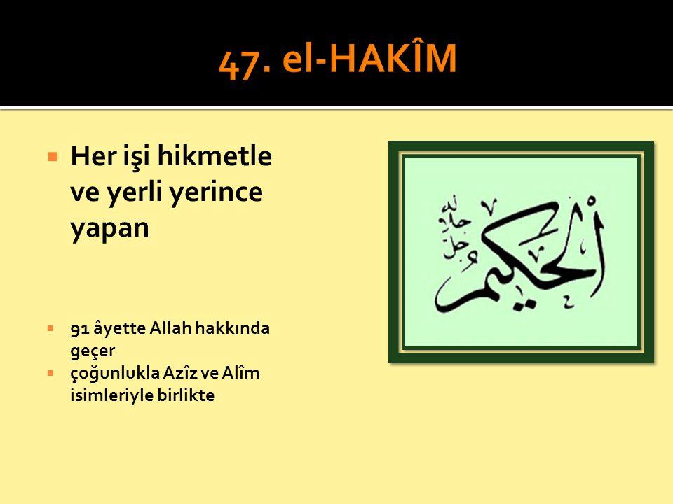 47. el-HAKÎM Her işi hikmetle ve yerli yerince yapan