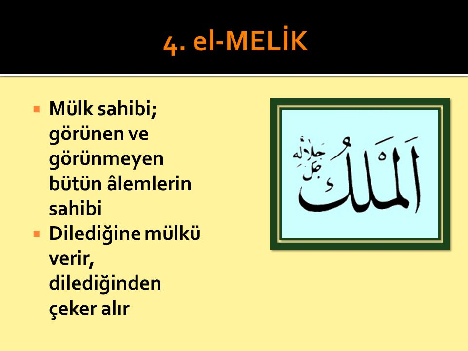 4. el-MELİK Mülk sahibi; görünen ve görünmeyen bütün âlemlerin sahibi
