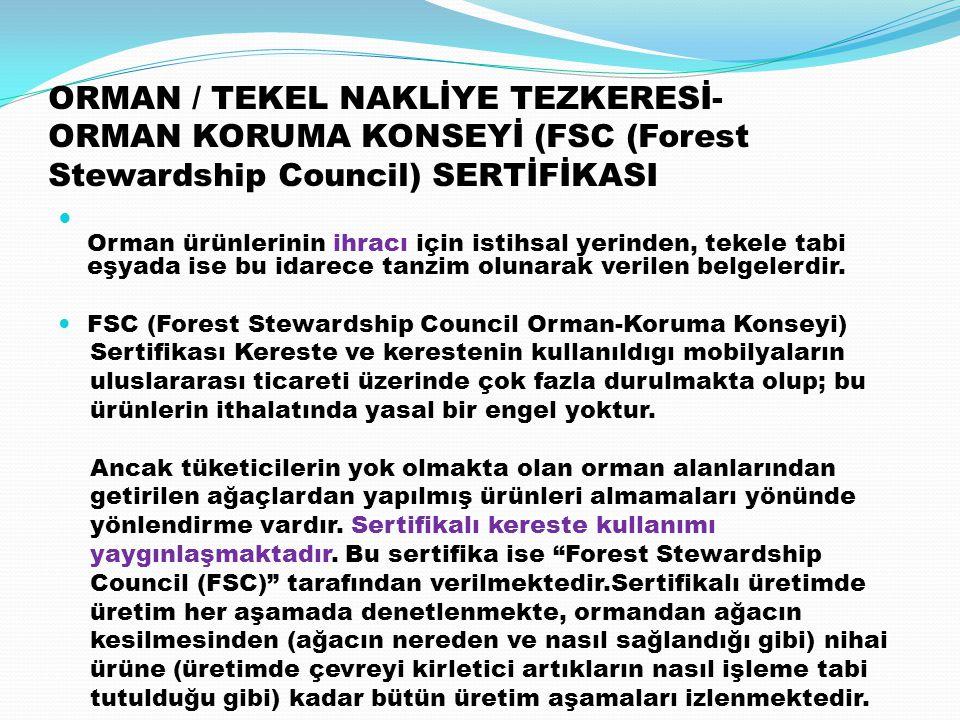 ORMAN / TEKEL NAKLİYE TEZKERESİ- ORMAN KORUMA KONSEYİ (FSC (Forest Stewardship Council) SERTİFİKASI