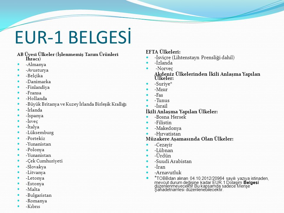 EUR-1 BELGESİ EFTA Ülkeleri: -İsviçre (Lihtenstayn Prensliği dahil) -İzlanda. -Norveç. Akdeniz Ülkelerinden İkili Anlaşma Yapılan Ülkeler: