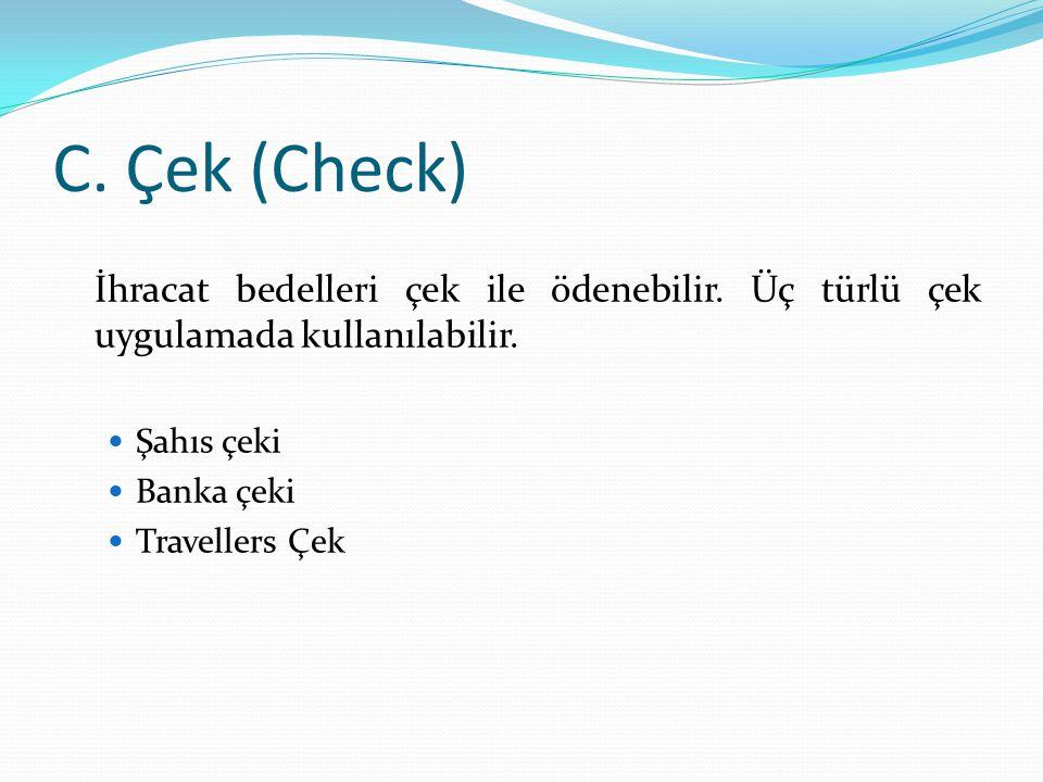 C. Çek (Check) İhracat bedelleri çek ile ödenebilir. Üç türlü çek uygulamada kullanılabilir. Şahıs çeki.