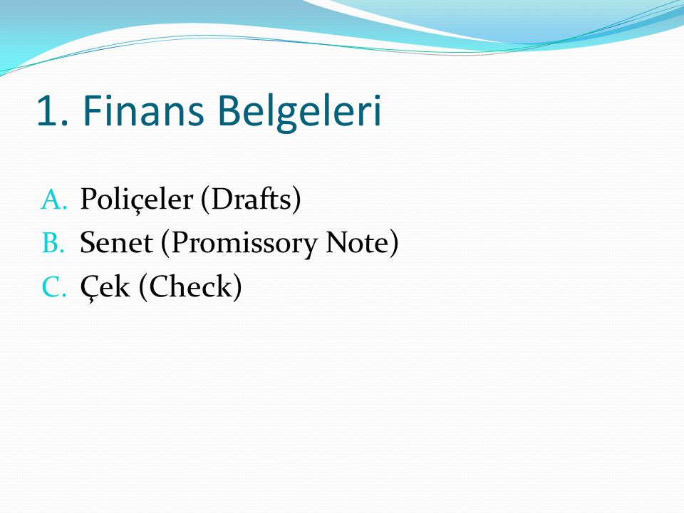 1. Finans Belgeleri Poliçeler (Drafts) Senet (Promissory Note)