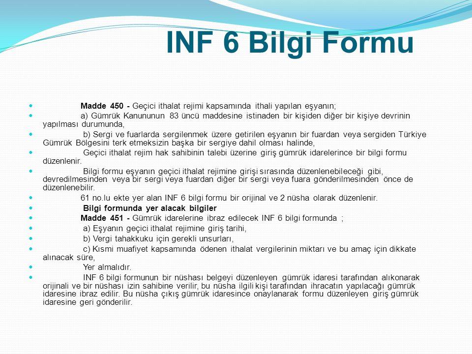 INF 6 Bilgi Formu Madde 450 - Geçici ithalat rejimi kapsamında ithali yapılan eşyanın;