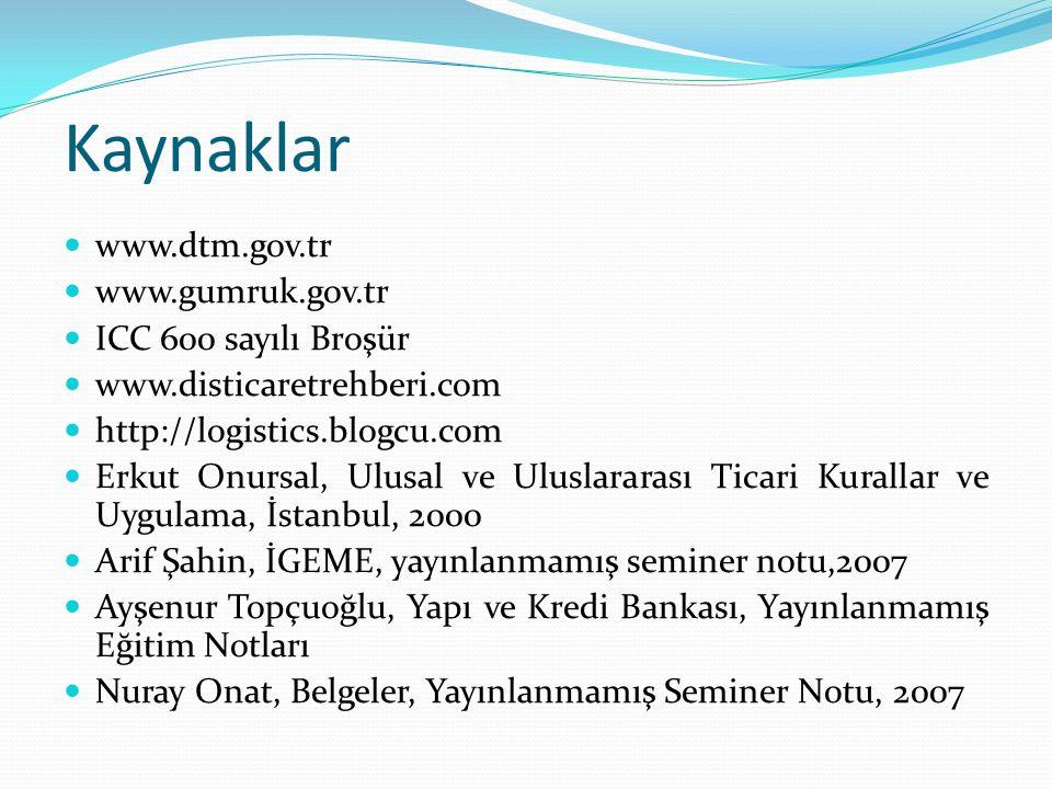 Kaynaklar www.dtm.gov.tr www.gumruk.gov.tr ICC 600 sayılı Broşür