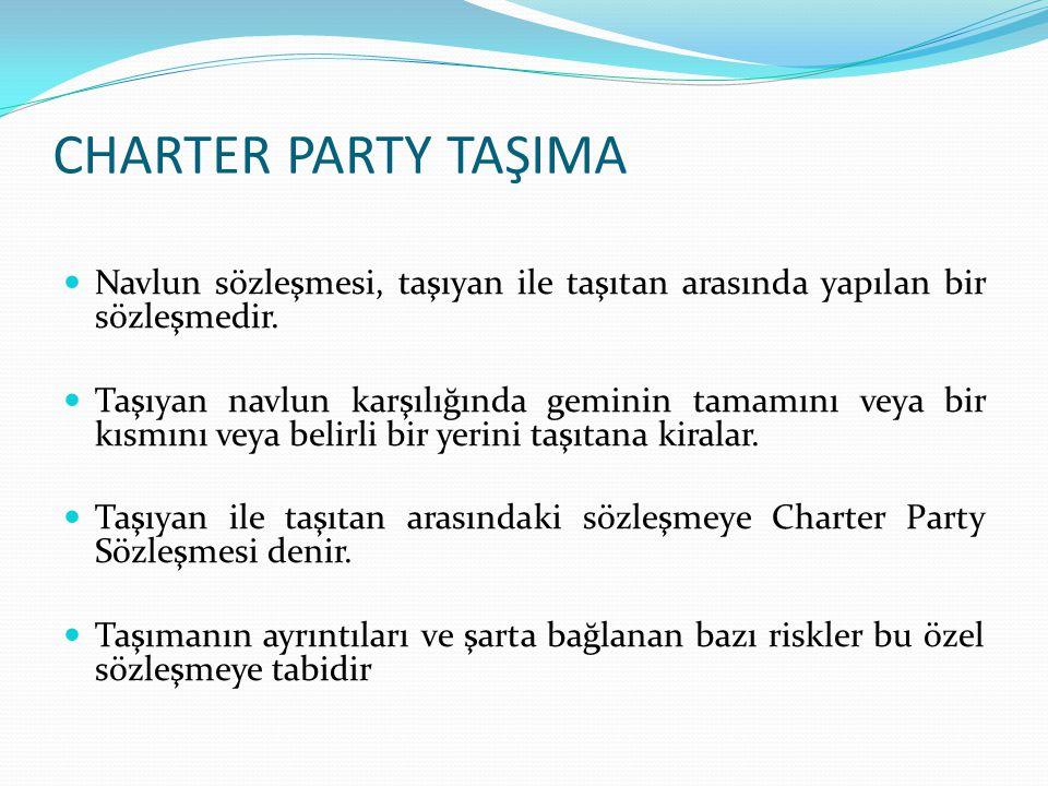 CHARTER PARTY TAŞIMA Navlun sözleşmesi, taşıyan ile taşıtan arasında yapılan bir sözleşmedir.