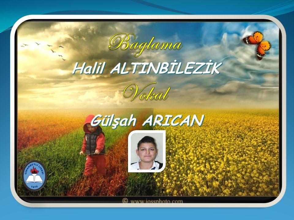 Baglama Halil ALTINBİLEZİK Vokal Gülşah ARICAN