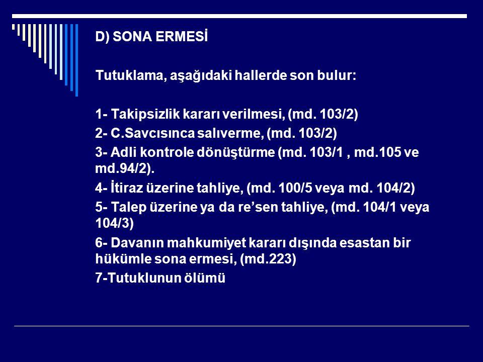 D) SONA ERMESİ Tutuklama, aşağıdaki hallerde son bulur: 1- Takipsizlik kararı verilmesi, (md. 103/2)