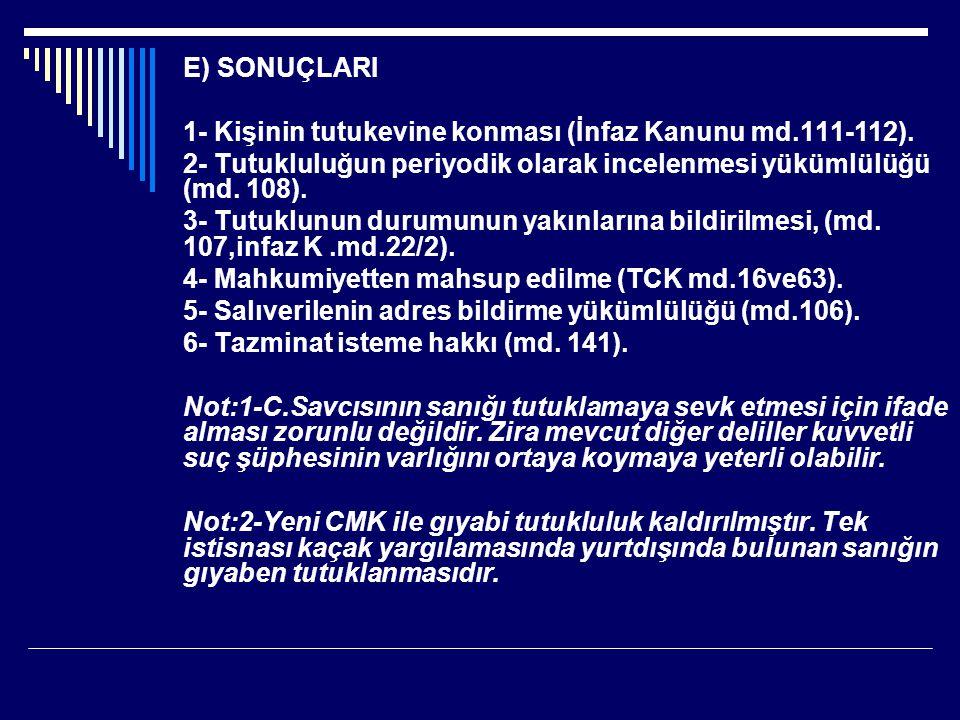 E) SONUÇLARI 1- Kişinin tutukevine konması (İnfaz Kanunu md.111-112). 2- Tutukluluğun periyodik olarak incelenmesi yükümlülüğü (md. 108).
