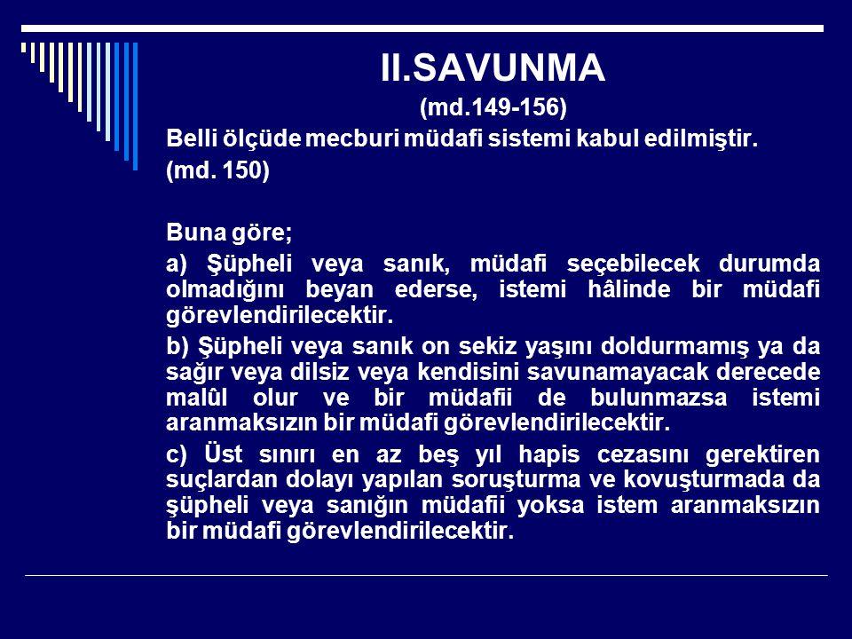 II.SAVUNMA (md.149-156) Belli ölçüde mecburi müdafi sistemi kabul edilmiştir. (md. 150) Buna göre;