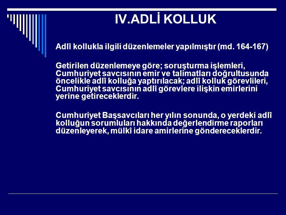 IV.ADLİ KOLLUK Adlî kollukla ilgili düzenlemeler yapılmıştır (md. 164-167)