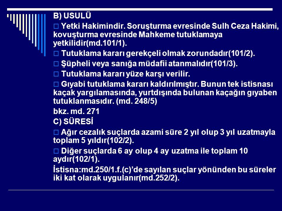 B) USULÜ Yetki Hakimindir. Soruşturma evresinde Sulh Ceza Hakimi, kovuşturma evresinde Mahkeme tutuklamaya yetkilidir(md.101/1).