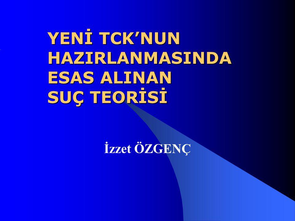 YENİ TCK'NUN HAZIRLANMASINDA ESAS ALINAN SUÇ TEORİSİ