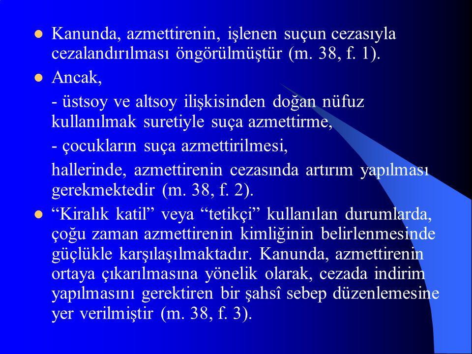 Kanunda, azmettirenin, işlenen suçun cezasıyla cezalandırılması öngörülmüştür (m. 38, f. 1).