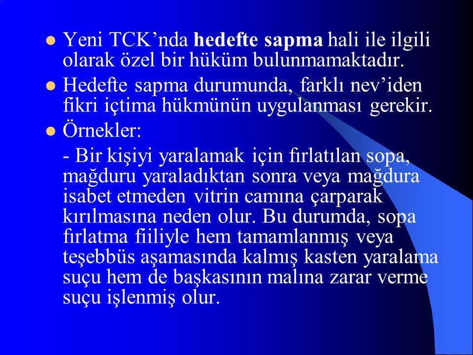 Yeni TCK'nda hedefte sapma hali ile ilgili olarak özel bir hüküm bulunmamaktadır.