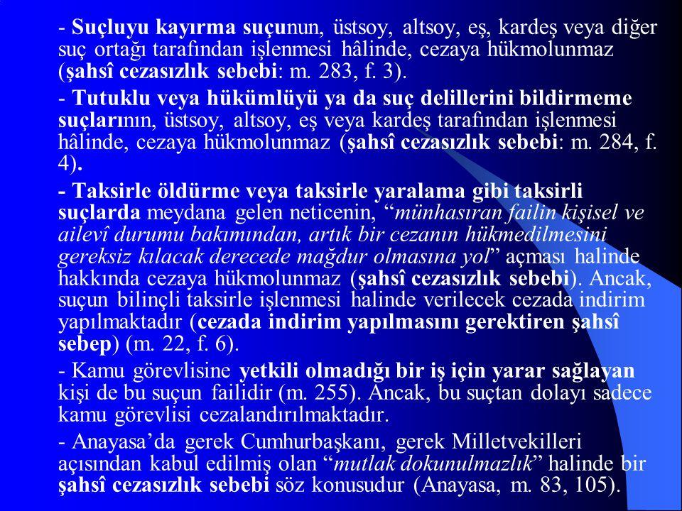 - Suçluyu kayırma suçunun, üstsoy, altsoy, eş, kardeş veya diğer suç ortağı tarafından işlenmesi hâlinde, cezaya hükmolunmaz (şahsî cezasızlık sebebi: m. 283, f. 3).
