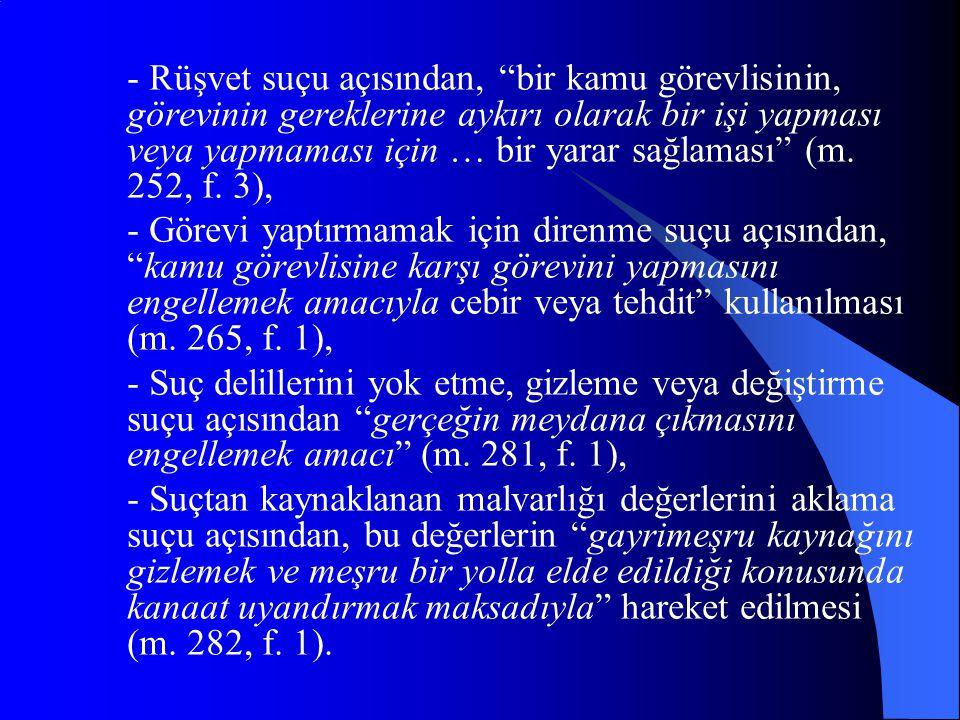 - Rüşvet suçu açısından, bir kamu görevlisinin, görevinin gereklerine aykırı olarak bir işi yapması veya yapmaması için … bir yarar sağlaması (m. 252, f. 3),