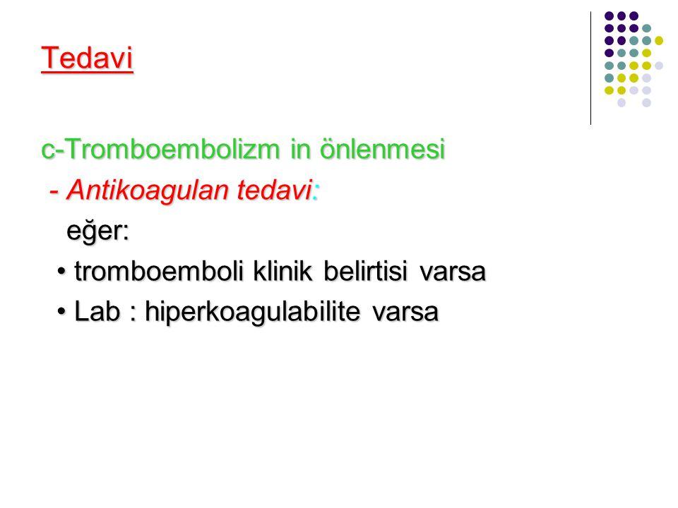 Tedavi c-Tromboembolizm in önlenmesi - Antikoagulan tedavi: eğer: