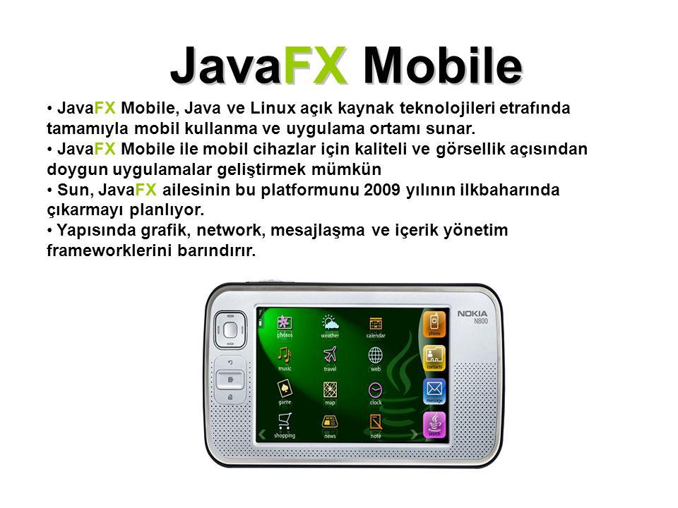 JavaFX Mobile JavaFX Mobile, Java ve Linux açık kaynak teknolojileri etrafında tamamıyla mobil kullanma ve uygulama ortamı sunar.