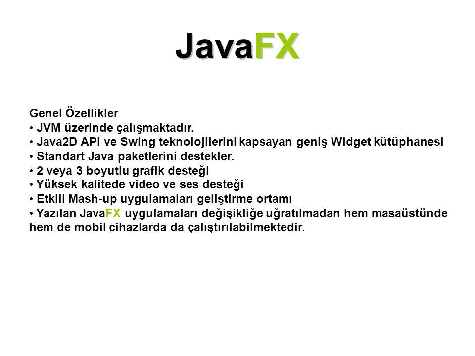 JavaFX Genel Özellikler JVM üzerinde çalışmaktadır.