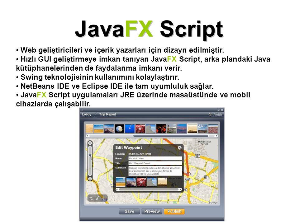 JavaFX Script Web geliştiricileri ve içerik yazarları için dizayn edilmiştir.