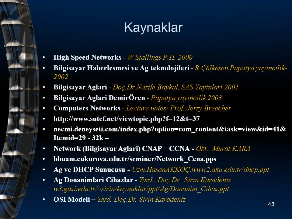 Kaynaklar High Speed Networks - W.Stallings P.H. 2000