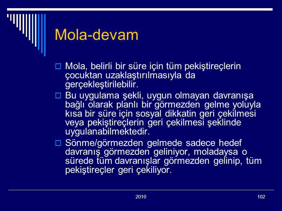 Mola-devam Mola, belirli bir süre için tüm pekiştireçlerin çocuktan uzaklaştırılmasıyla da gerçekleştirilebilir.