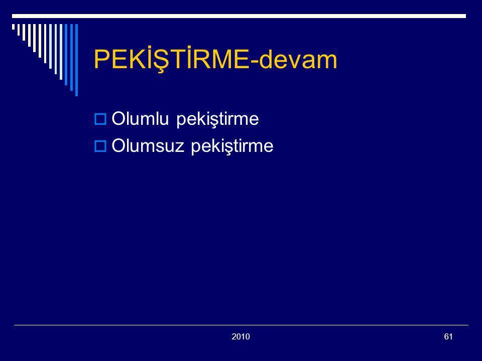 PEKİŞTİRME-devam Olumlu pekiştirme Olumsuz pekiştirme 2010