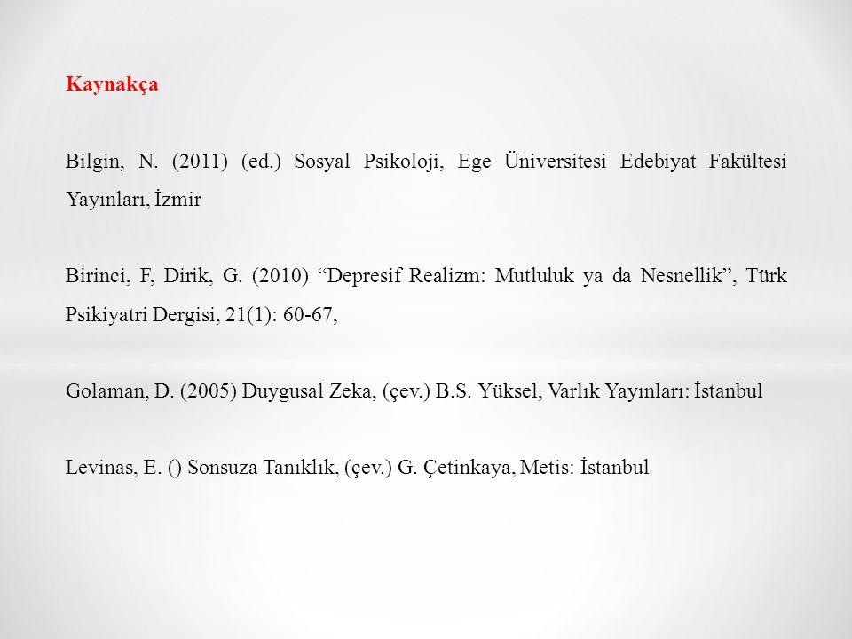 Kaynakça Bilgin, N. (2011) (ed.) Sosyal Psikoloji, Ege Üniversitesi Edebiyat Fakültesi Yayınları, İzmir.