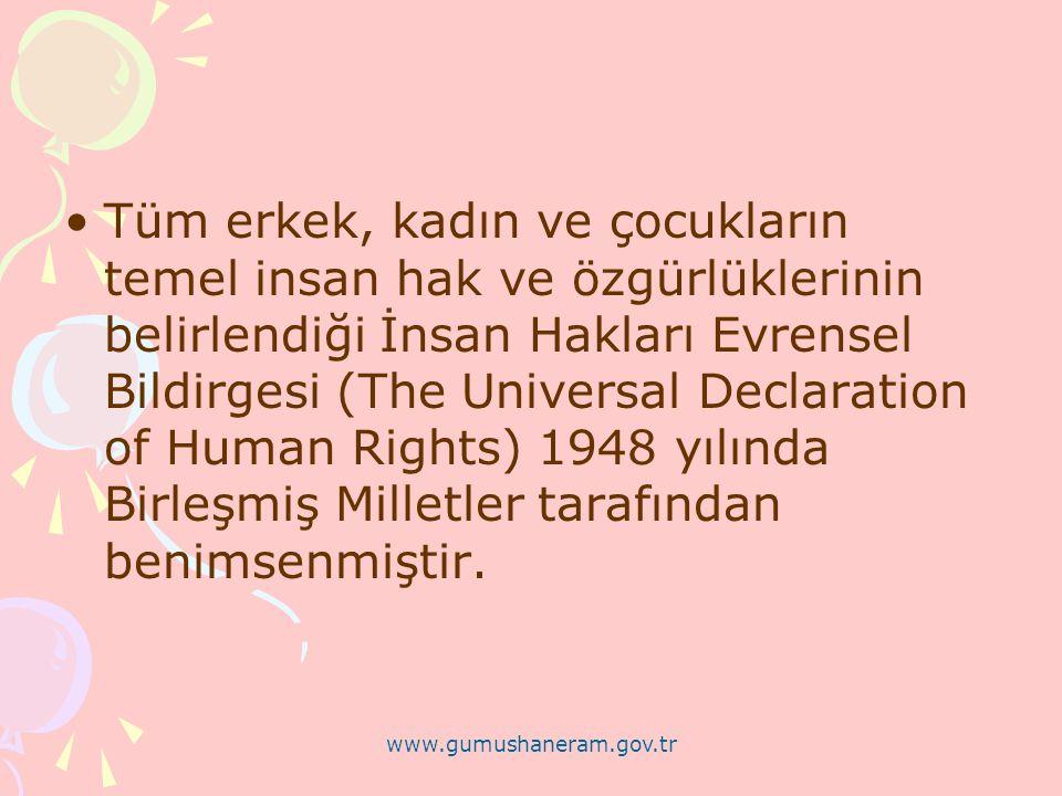 Tüm erkek, kadın ve çocukların temel insan hak ve özgürlüklerinin belirlendiği İnsan Hakları Evrensel Bildirgesi (The Universal Declaration of Human Rights) 1948 yılında Birleşmiş Milletler tarafından benimsenmiştir.