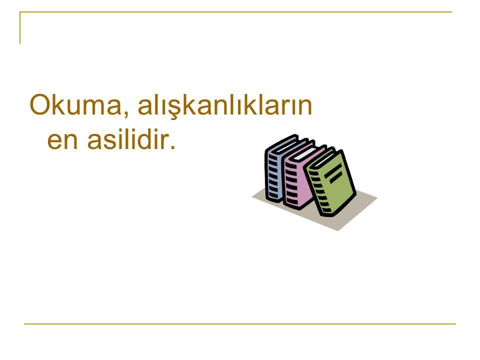 Okuma, alışkanlıkların en asilidir.