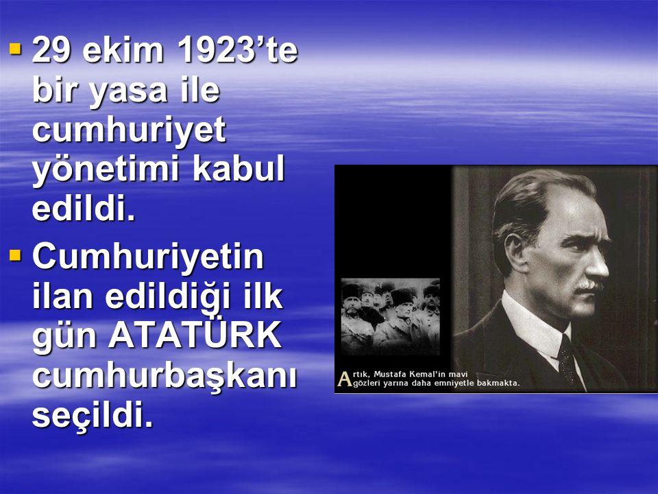 29 ekim 1923'te bir yasa ile cumhuriyet yönetimi kabul edildi.