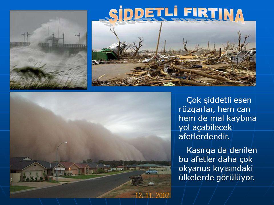 ŞİDDETLİ FIRTINA Çok şiddetli esen rüzgarlar, hem can hem de mal kaybına yol açabilecek afetlerdendir.