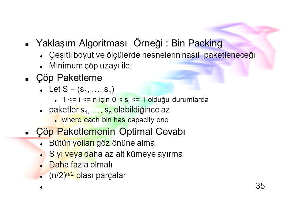 Yaklaşım Algoritması Örneği : Bin Packing
