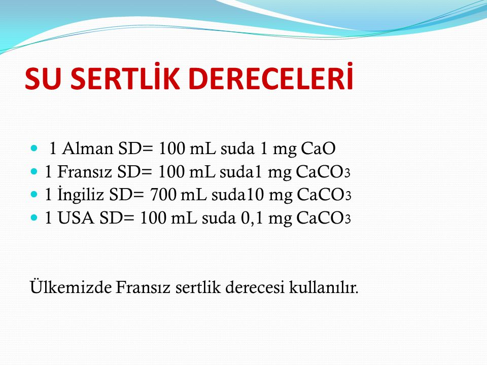SU SERTLİK DERECELERİ 1 Alman SD= 100 mL suda 1 mg CaO
