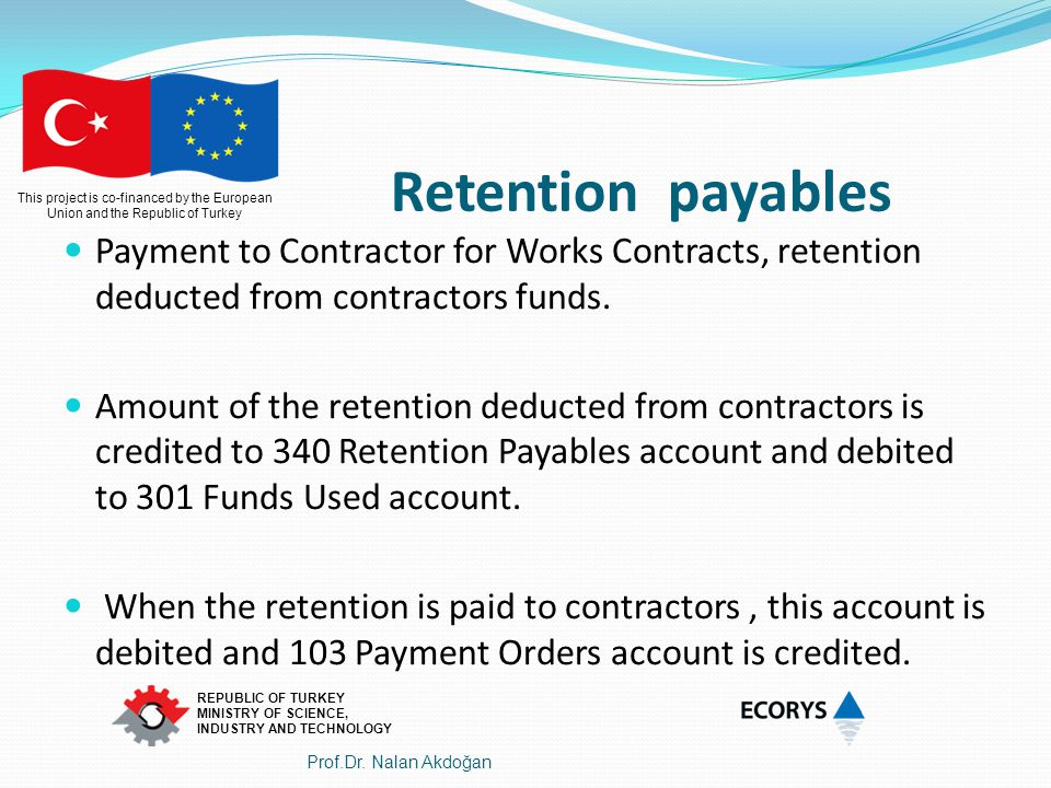 Retention payables Payment to Contractor for Works Contracts, retention deducted from contractors funds.