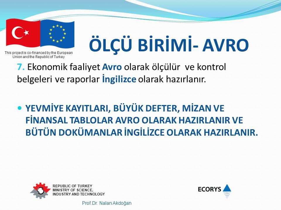 ÖLÇÜ BİRİMİ- AVRO 7. Ekonomik faaliyet Avro olarak ölçülür ve kontrol belgeleri ve raporlar İngilizce olarak hazırlanır.