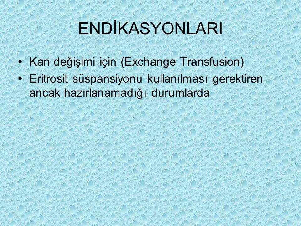 ENDİKASYONLARI Kan değişimi için (Exchange Transfusion)