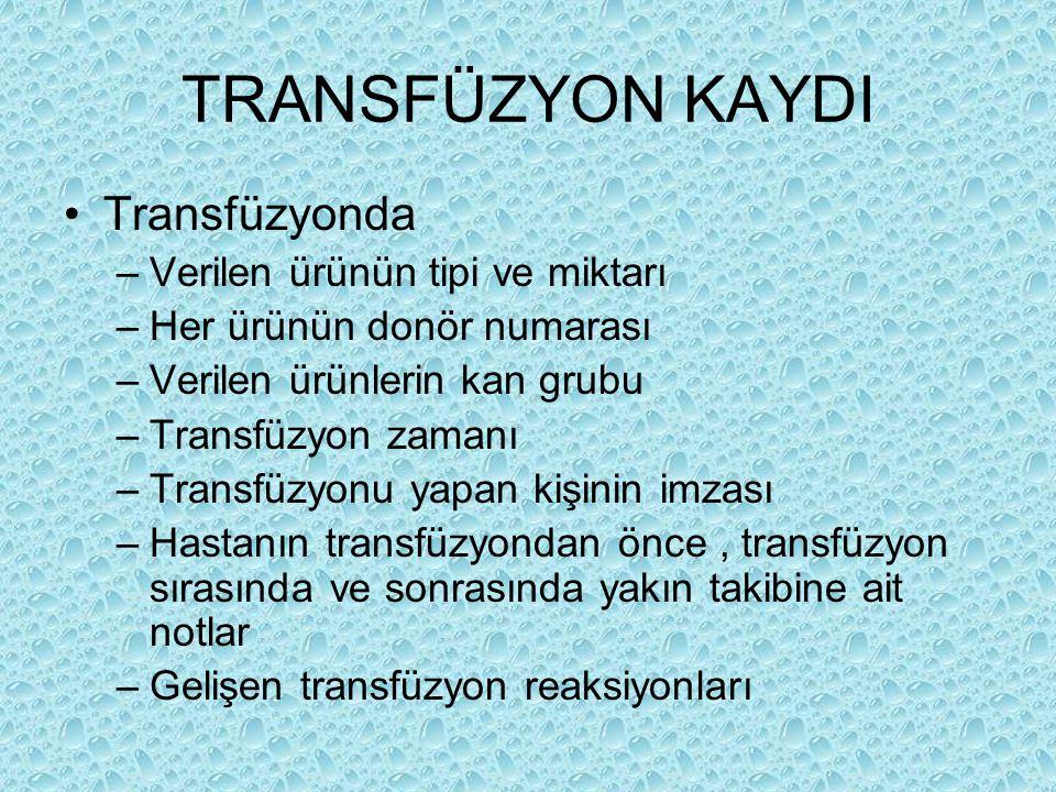 TRANSFÜZYON KAYDI Transfüzyonda Verilen ürünün tipi ve miktarı