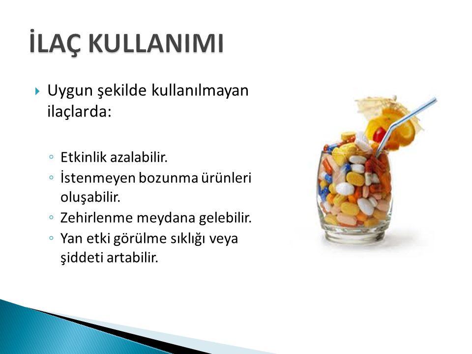İLAÇ KULLANIMI Uygun şekilde kullanılmayan ilaçlarda: