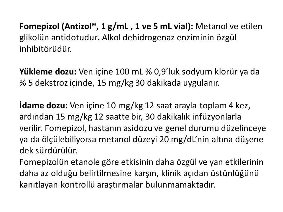 Fomepizol (Antizol®, 1 g/mL , 1 ve 5 mL vial): Metanol ve etilen glikolün antidotudur. Alkol dehidrogenaz enziminin özgül inhibitörüdür.