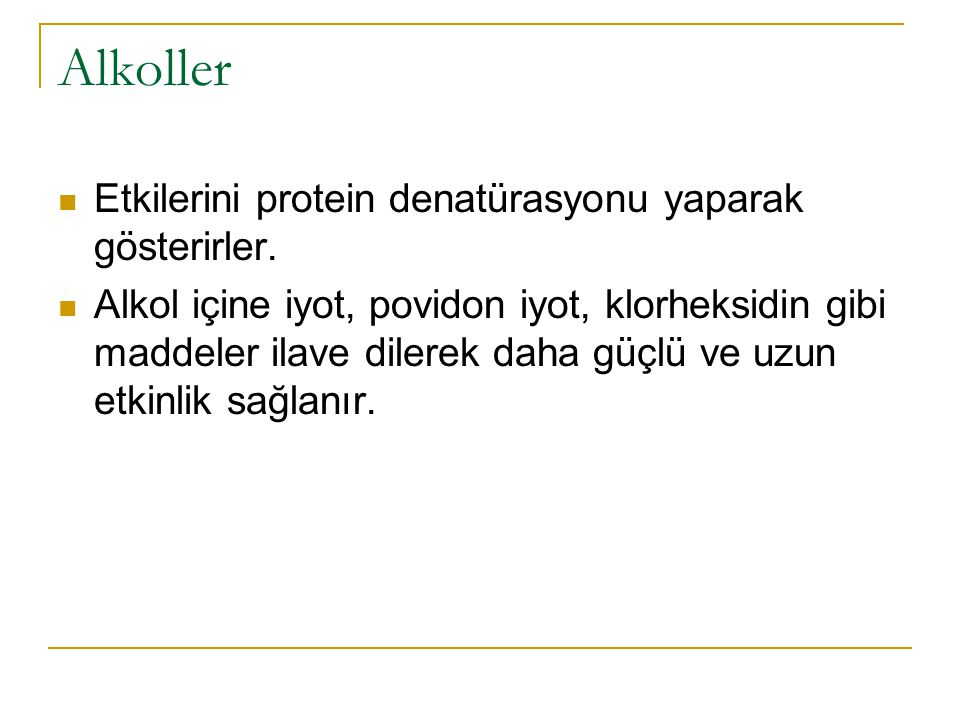 Alkoller Etkilerini protein denatürasyonu yaparak gösterirler.
