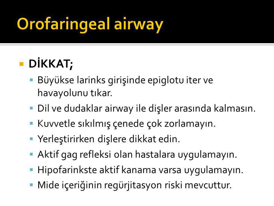 Orofaringeal airway DİKKAT;