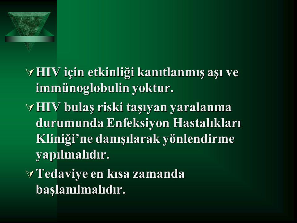 HIV için etkinliği kanıtlanmış aşı ve immünoglobulin yoktur.